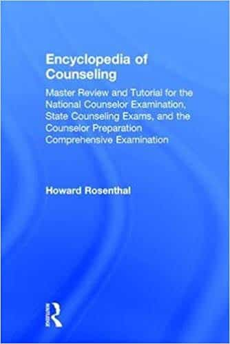 Encyclopedia of Counseling: Master Review and Tutorial for the National Counselor Examination, State Counseling Exams, and the Counselor Preparation Comprehensive Examination (Volume 1)